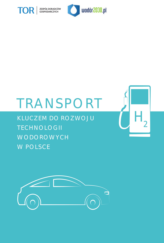Raport ZDG TOR: TRANSPORT KLUCZEM DO ROZWOJU TECHNOLOGII WODOROWYCH W POLSCE